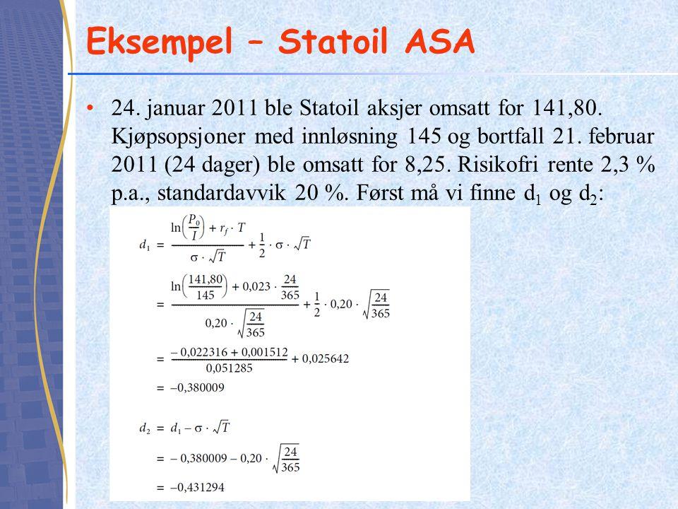 Eksempel – Statoil ASA •24. januar 2011 ble Statoil aksjer omsatt for 141,80. Kjøpsopsjoner med innløsning 145 og bortfall 21. februar 2011 (24 dager)