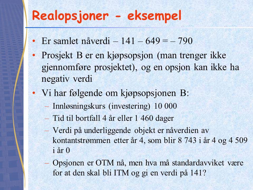 Realopsjoner - eksempel •Er samlet nåverdi – 141 – 649 = – 790 •Prosjekt B er en kjøpsopsjon (man trenger ikke gjennomføre prosjektet), og en opsjon k