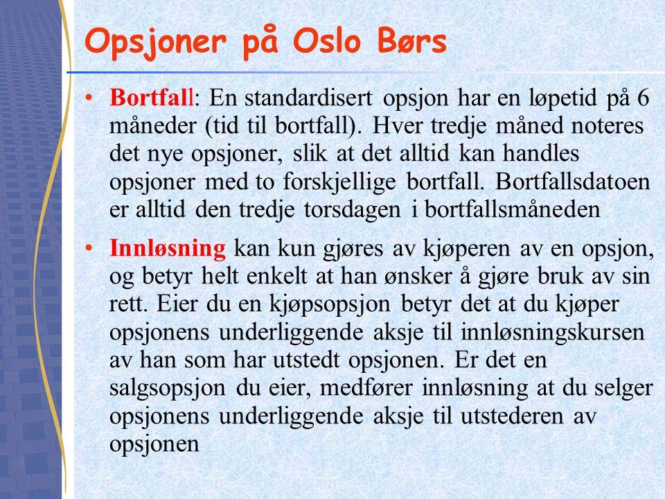 Opsjoner på Oslo Børs •Bortfall: En standardisert opsjon har en løpetid på 6 måneder (tid til bortfall). Hver tredje måned noteres det nye opsjoner, s