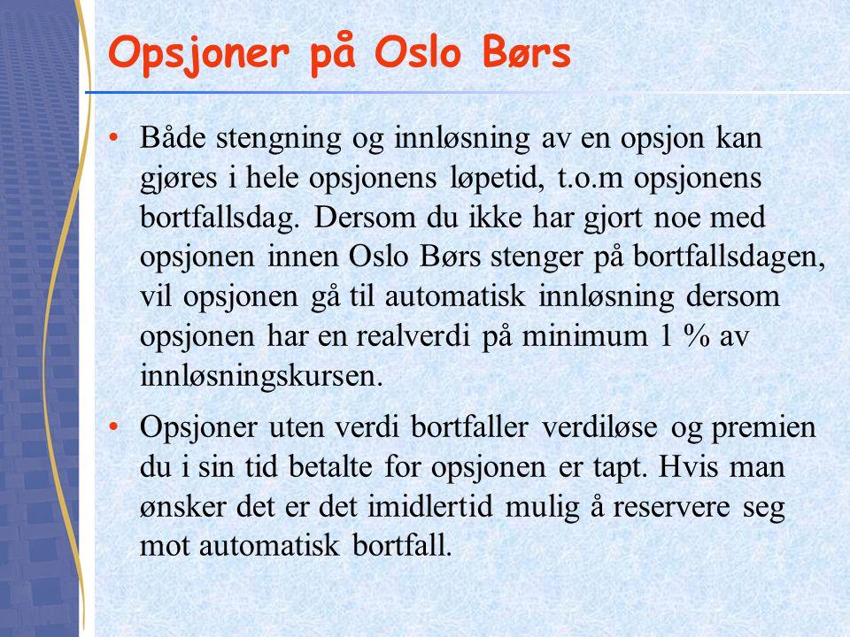 Opsjoner på Oslo Børs •Både stengning og innløsning av en opsjon kan gjøres i hele opsjonens løpetid, t.o.m opsjonens bortfallsdag. Dersom du ikke har