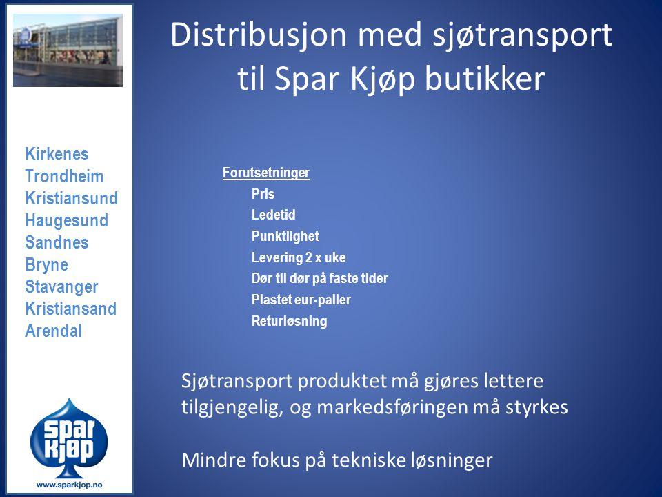 Distribusjon med sjøtransport til Spar Kjøp butikker Kirkenes Trondheim Kristiansund Haugesund Sandnes Bryne Stavanger Kristiansand Arendal Forutsetni