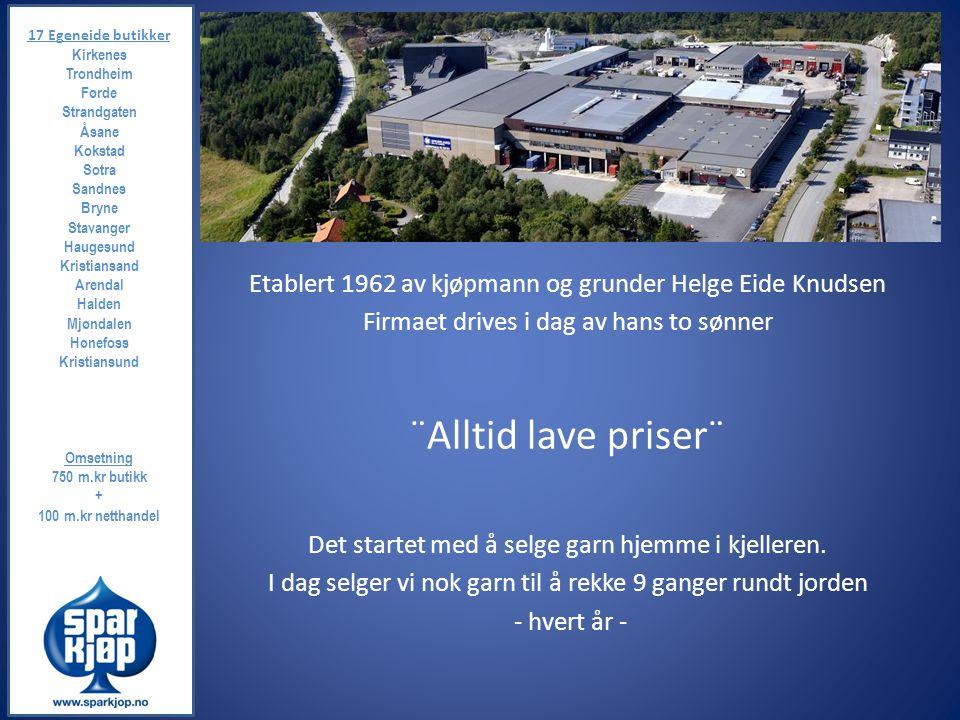 Etablert 1962 av kjøpmann og grunder Helge Eide Knudsen Firmaet drives i dag av hans to sønner ¨Alltid lave priser¨ Det startet med å selge garn hjemm