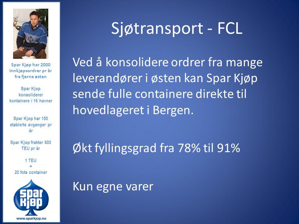 Sjøtransport - FCL Ved å konsolidere ordrer fra mange leverandører i østen kan Spar Kjøp sende fulle containere direkte til hovedlageret i Bergen. Økt