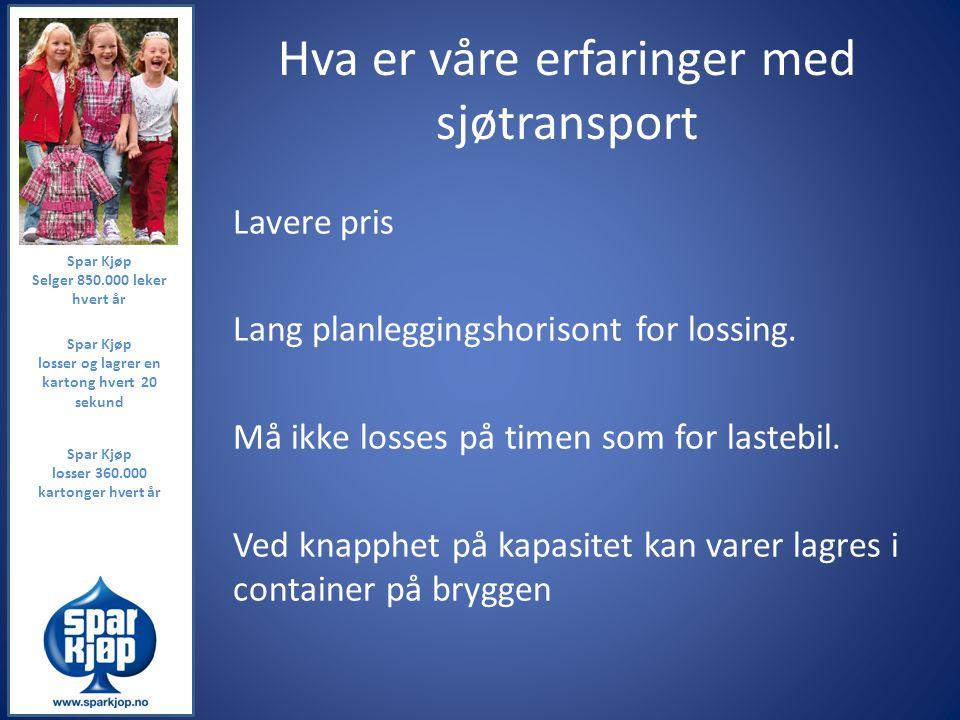 Hva er våre erfaringer med sjøtransport Lavere pris Lang planleggingshorisont for lossing. Må ikke losses på timen som for lastebil. Ved knapphet på k
