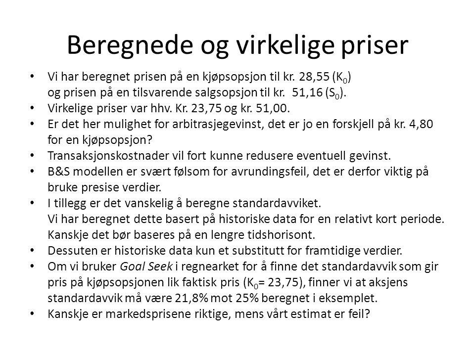 Beregnede og virkelige priser • Vi har beregnet prisen på en kjøpsopsjon til kr.