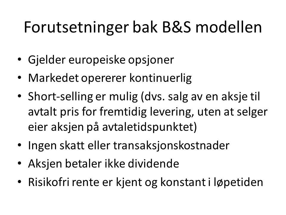 Forutsetninger bak B&S modellen • Gjelder europeiske opsjoner • Markedet opererer kontinuerlig • Short-selling er mulig (dvs.