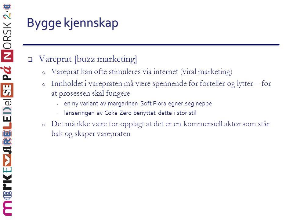 Bygge kjennskap  Vareprat [buzz marketing] o Vareprat kan ofte stimuleres via internet (viral marketing) o Innholdet i varepraten må være spennende f