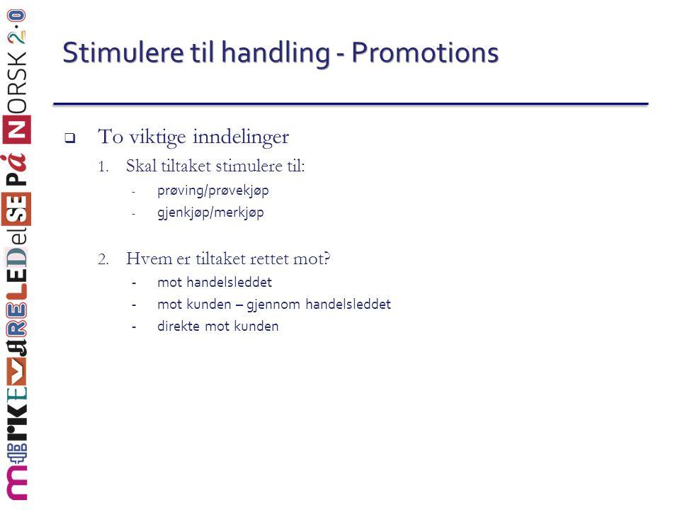  To viktige inndelinger 1. Skal tiltaket stimulere til: - prøving/prøvekjøp - gjenkjøp/merkjøp 2. Hvem er tiltaket rettet mot? - mot handelsleddet -