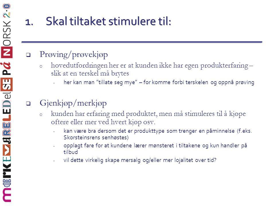 1.Skal tiltaket stimulere til:  Prøving/prøvekjøp o hovedutfordringen her er at kunden ikke har egen produkterfaring – slik at en terskel må brytes -