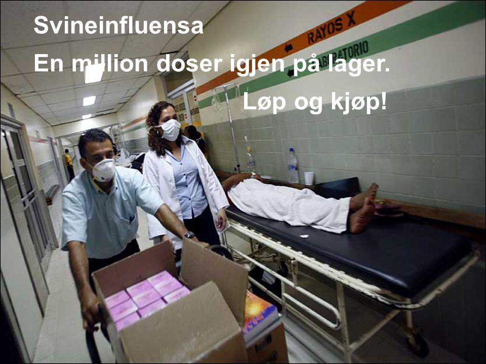 A WORLD OF SERVICE 6 Svineinfluensa En million doser igjen på lager. Løp og kjøp!