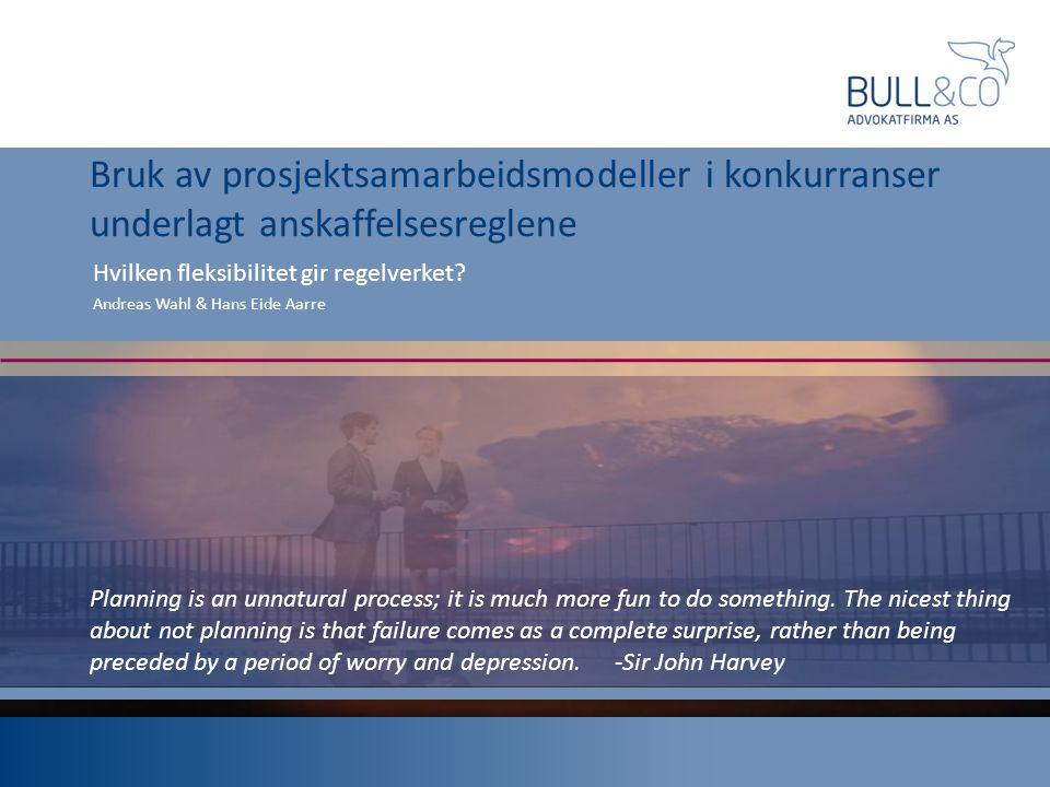 Bruk av prosjektsamarbeidsmodeller i konkurranser underlagt anskaffelsesreglene Hvilken fleksibilitet gir regelverket? Andreas Wahl & Hans Eide Aarre