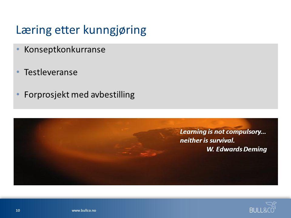 Læring etter kunngjøring • Konseptkonkurranse • Testleveranse • Forprosjekt med avbestilling 10www.bullco.no Learning is not compulsory... neither is