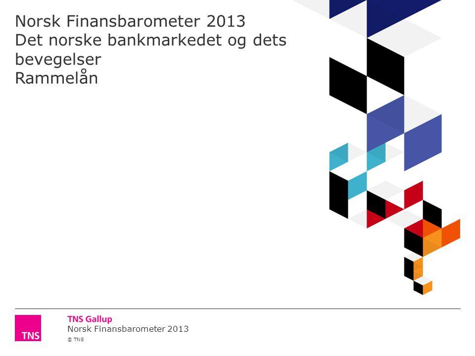 Norsk Finansbarometer 2013 © TNS Norsk Finansbarometer 2013 Det norske bankmarkedet og dets bevegelser Rammelån