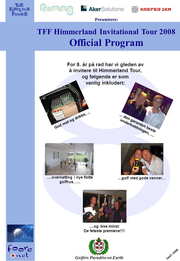 Golfers Paradise on Earth Presenterer: TFF Himmerland Invitational Tour 2008 Deltakere: Navn: Thomas Abrahamsen Alder: 37 HCP: 25.0 Tidl.