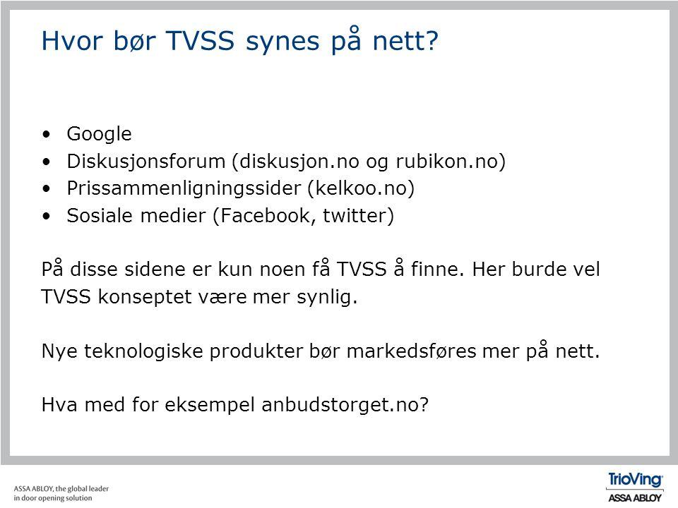 Hvor bør TVSS synes på nett? •Google •Diskusjonsforum (diskusjon.no og rubikon.no) •Prissammenligningssider (kelkoo.no) •Sosiale medier (Facebook, twi
