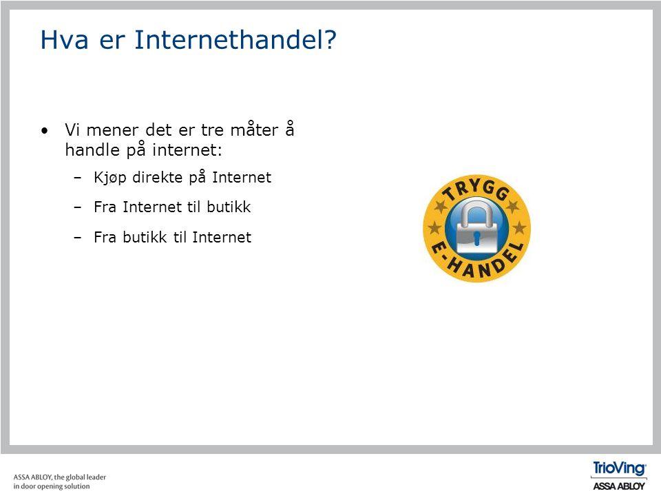 Hva er Internethandel? •Vi mener det er tre måter å handle på internet: –Kjøp direkte på Internet –Fra Internet til butikk –Fra butikk til Internet