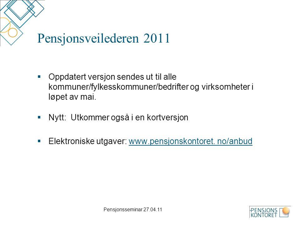 Pensjonsseminar 27.04.11 Pensjonsveilederen 2011  Oppdatert versjon sendes ut til alle kommuner/fylkesskommuner/bedrifter og virksomheter i løpet av mai.