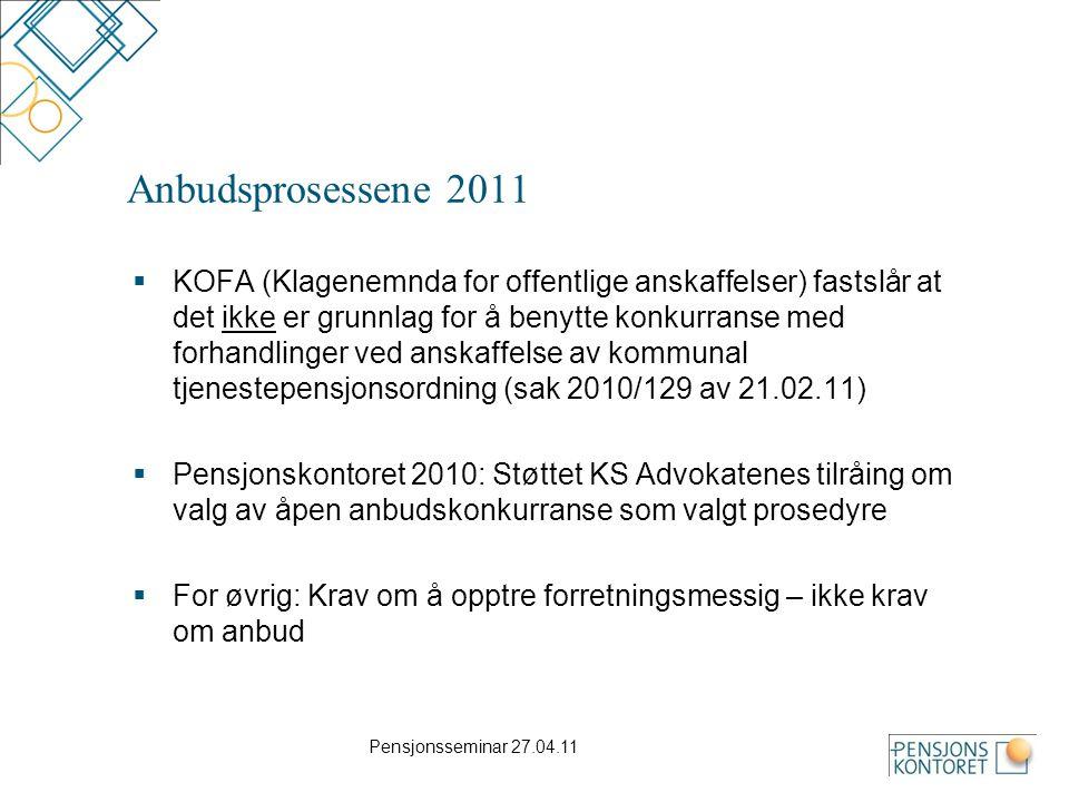 Anbudsprosessene 2011  KOFA (Klagenemnda for offentlige anskaffelser) fastslår at det ikke er grunnlag for å benytte konkurranse med forhandlinger ved anskaffelse av kommunal tjenestepensjonsordning (sak 2010/129 av 21.02.11)  Pensjonskontoret 2010: Støttet KS Advokatenes tilråing om valg av åpen anbudskonkurranse som valgt prosedyre  For øvrig: Krav om å opptre forretningsmessig – ikke krav om anbud Pensjonsseminar 27.04.11