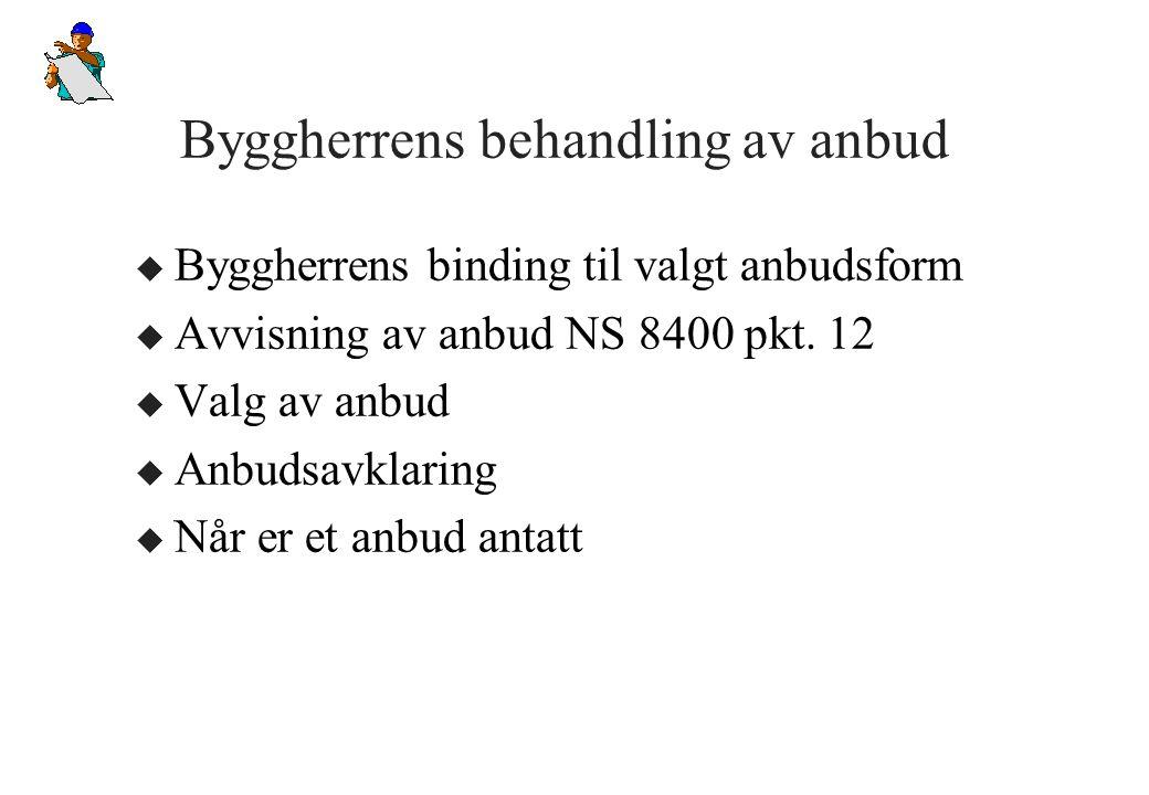 Byggherrens behandling av anbud u Byggherrens binding til valgt anbudsform u Avvisning av anbud NS 8400 pkt.