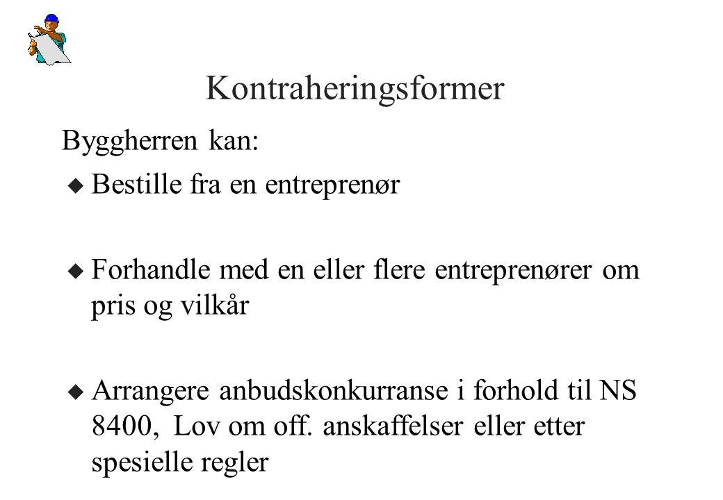 Kontraheringsformer u Bestille fra en entreprenør u Forhandle med en eller flere entreprenører om pris og vilkår u Arrangere anbudskonkurranse i forho