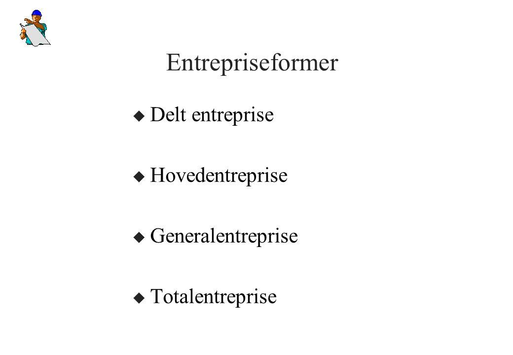 Entrepriseformer u Delt entreprise u Hovedentreprise u Generalentreprise u Totalentreprise