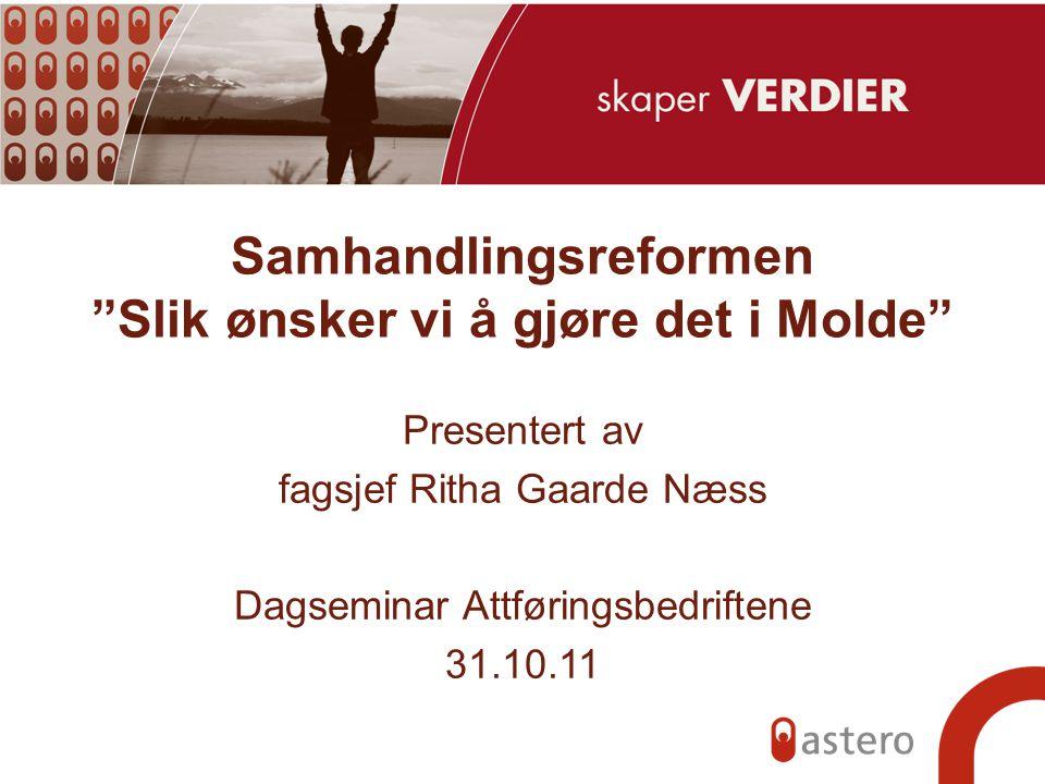 """Samhandlingsreformen """"Slik ønsker vi å gjøre det i Molde"""" Presentert av fagsjef Ritha Gaarde Næss Dagseminar Attføringsbedriftene 31.10.11"""