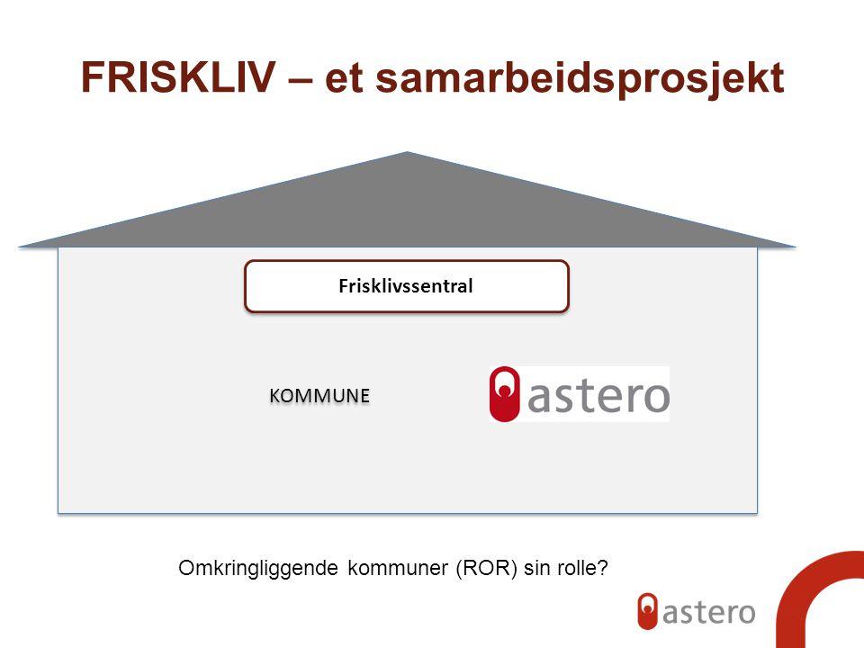 FRISKLIV – et samarbeidsprosjekt Frisklivssentral KOMMUNE Omkringliggende kommuner (ROR) sin rolle?