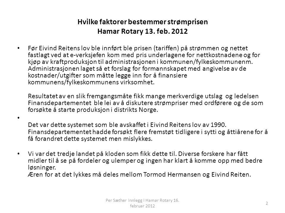 Hvilke faktorer bestemmer strømprisen Hamar Rotary 13. feb. 2012 • Før Eivind Reitens lov ble innført ble prisen (tariffen) på strømmen og nettet fast