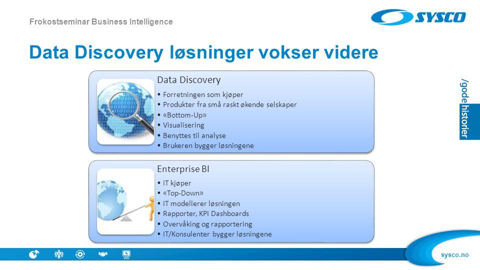sysco.no Data Discovery løsninger vokser videre Frokostseminar Business Intelligence Data Discovery •Forretningen som kjøper •Produkter fra små raskt