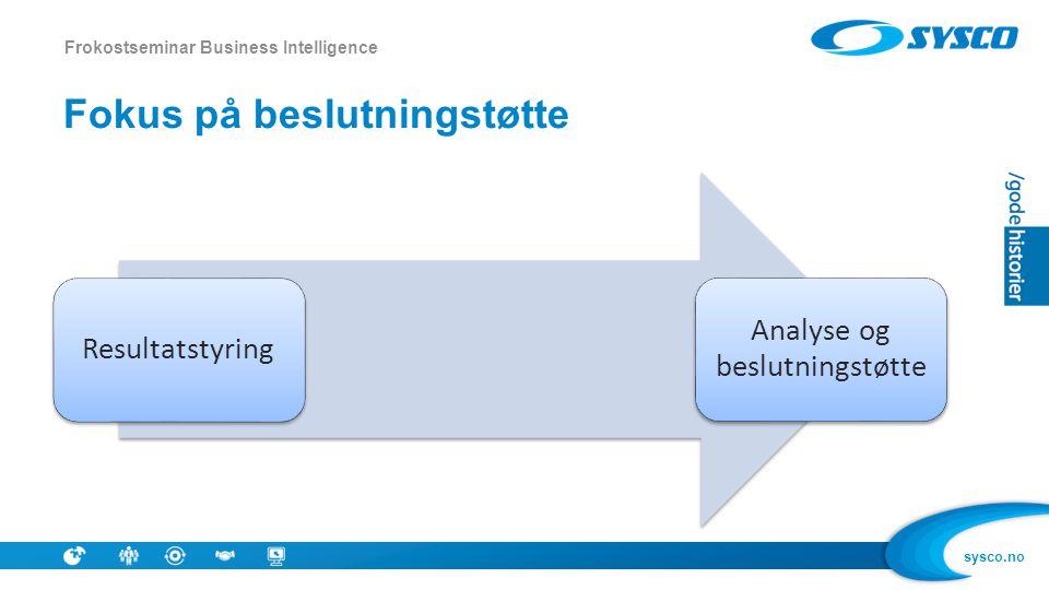 sysco.no Fokus på beslutningstøtte Frokostseminar Business Intelligence Resultatstyring Analyse og beslutningstøtte