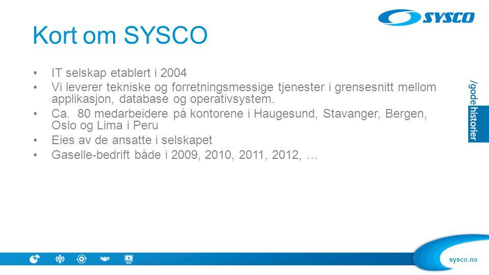 sysco.no Kort om SYSCO •IT selskap etablert i 2004 •Vi leverer tekniske og forretningsmessige tjenester i grensesnitt mellom applikasjon, database og