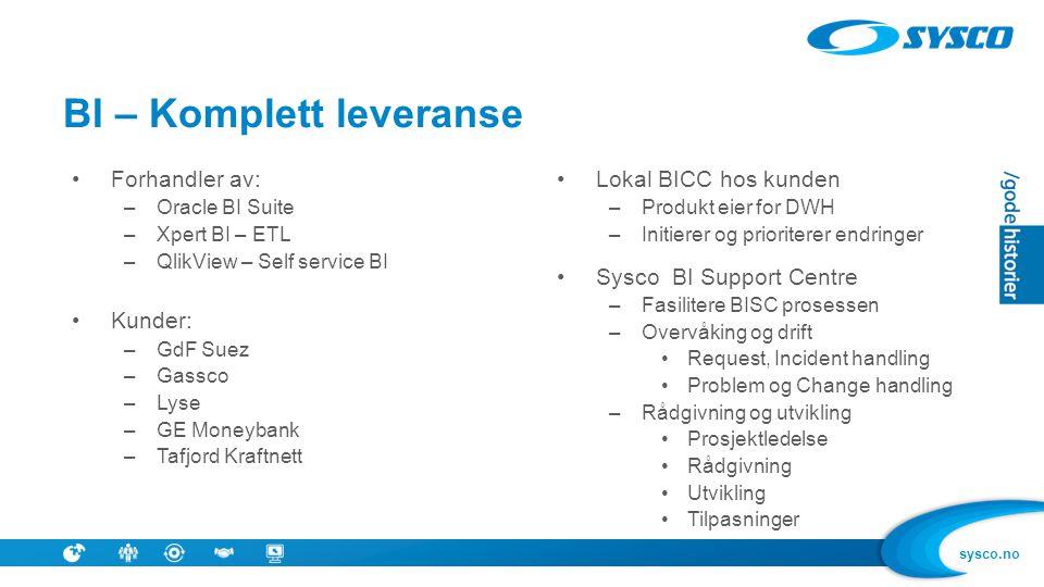 sysco.no BI – Komplett leveranse •Lokal BICC hos kunden –Produkt eier for DWH –Initierer og prioriterer endringer •Sysco BI Support Centre –Fasilitere