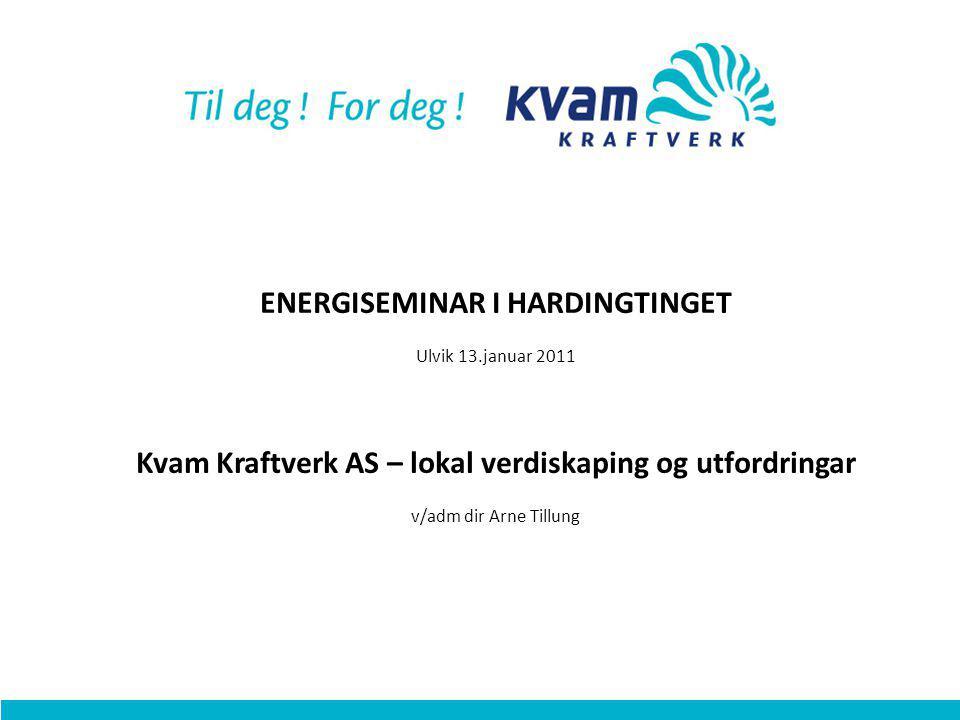 ENERGISEMINAR I HARDINGTINGET Ulvik 13.januar 2011 Kvam Kraftverk AS – lokal verdiskaping og utfordringar v/adm dir Arne Tillung