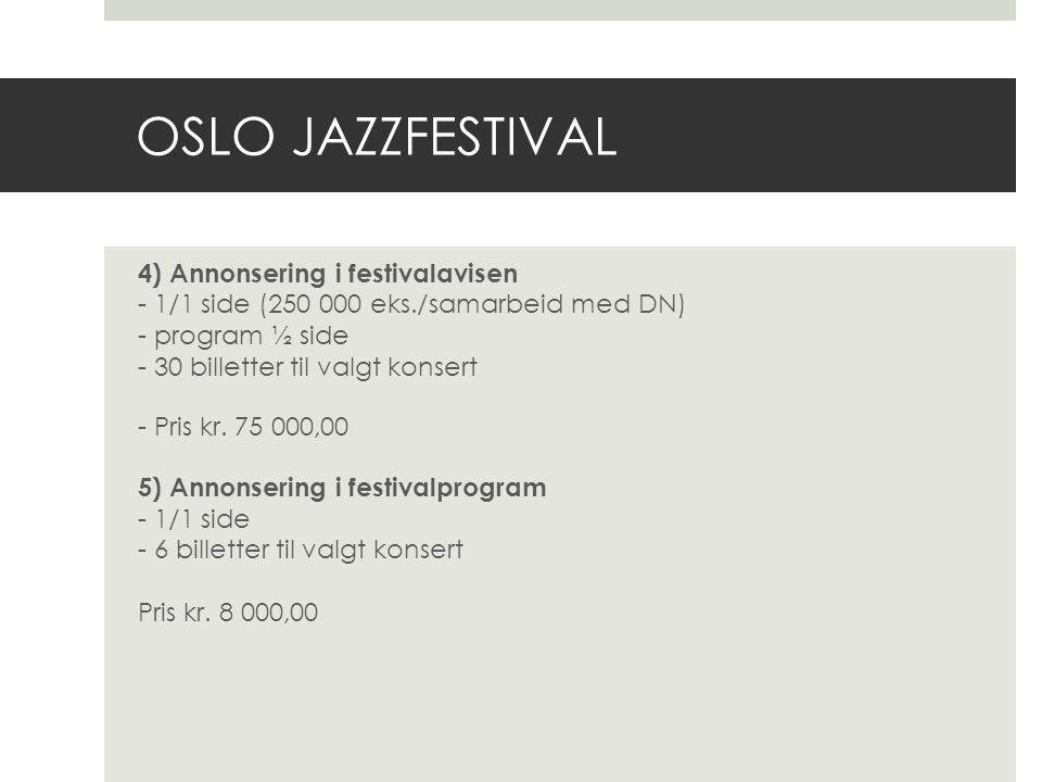 OSLO JAZZFESTIVAL 4) Annonsering i festivalavisen - 1/1 side (250 000 eks./samarbeid med DN) - program ½ side - 30 billetter til valgt konsert - Pris kr.