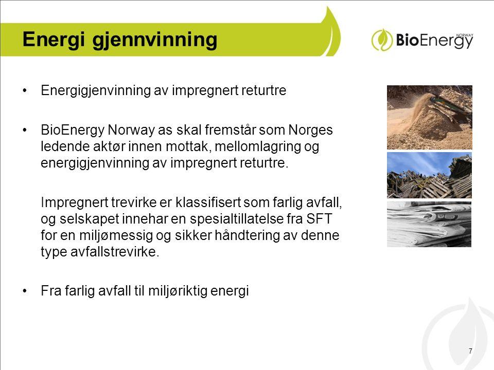 7 Energi gjennvinning •Energigjenvinning av impregnert returtre •BioEnergy Norway as skal fremstår som Norges ledende aktør innen mottak, mellomlagring og energigjenvinning av impregnert returtre.