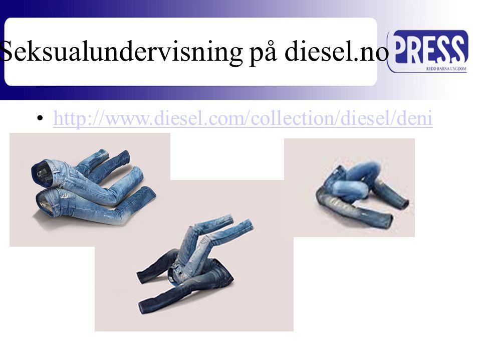 •http://www.diesel.com/collection/diesel/deni mhttp://www.diesel.com/collection/diesel/deni m Seksualundervisning på diesel.no
