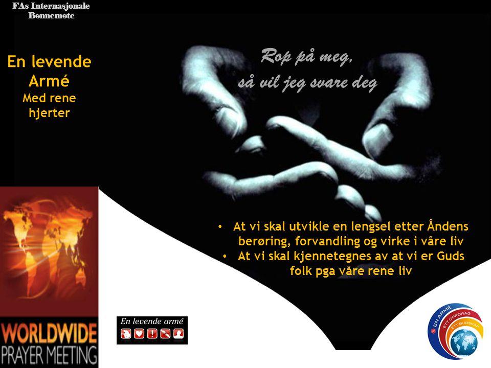 FAs Internasjonale Bønnemøte En levende Armé På bøyde knær Rop på meg, så vil jeg svare deg • Be at fokuset på bønn som mange korps har vil gjøre oss