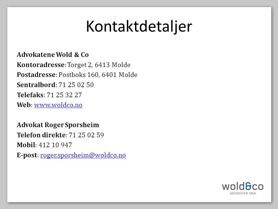 Kontaktdetaljer Advokatene Wold & Co Kontoradresse: Torget 2, 6413 Molde Postadresse: Postboks 160, 6401 Molde Sentralbord: 71 25 02 50 Telefaks: 71 25 32 27 Web: www.woldco.nowww.woldco.no Advokat Roger Sporsheim Telefon direkte: 71 25 02 59 Mobil: 412 10 947 E-post: roger.sporsheim@woldco.noroger.sporsheim@woldco.no