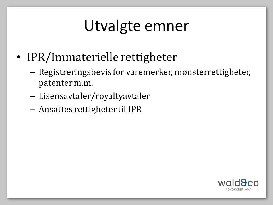 Utvalgte emner • IPR/Immaterielle rettigheter – Registreringsbevis for varemerker, mønsterrettigheter, patenter m.m. – Lisensavtaler/royaltyavtaler –
