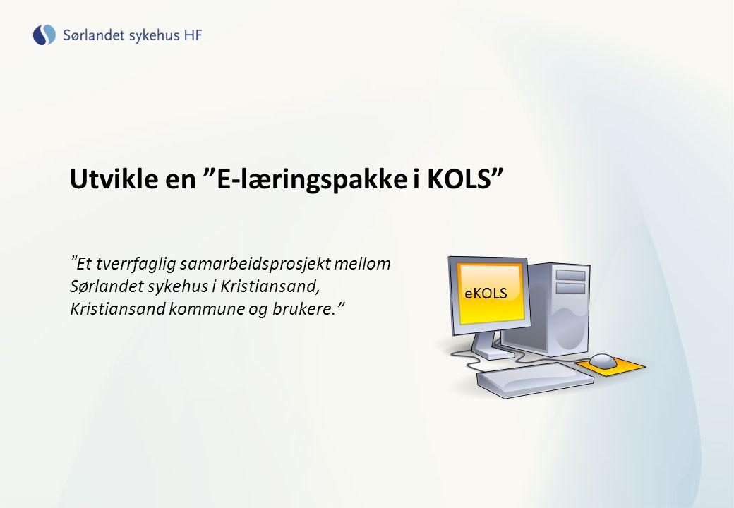 """Utvikle en """"E-læringspakke i KOLS"""" """" Et tverrfaglig samarbeidsprosjekt mellom Sørlandet sykehus i Kristiansand, Kristiansand kommune og brukere."""" eKOL"""