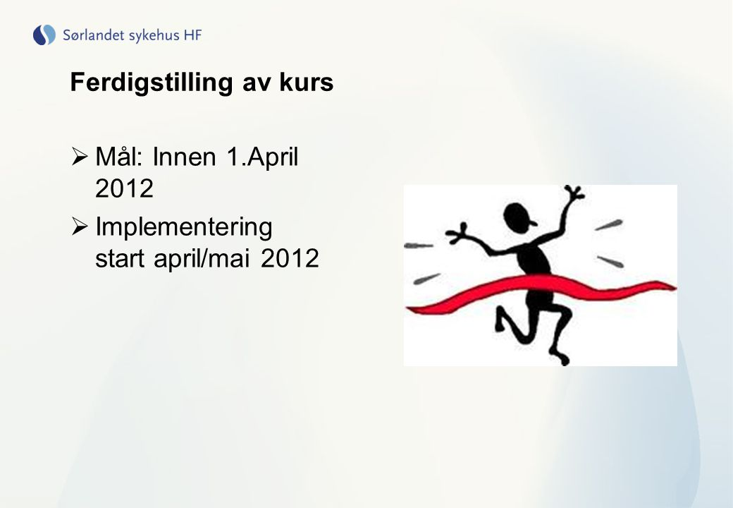 Ferdigstilling av kurs  Mål: Innen 1.April 2012  Implementering start april/mai 2012