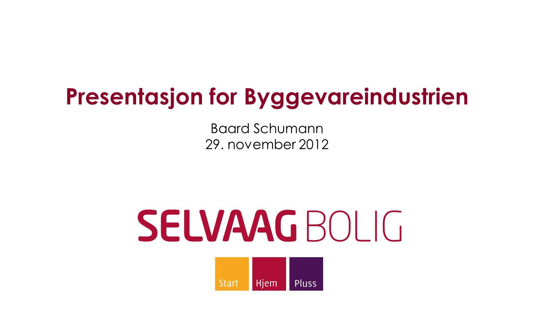 Presentasjon for Byggevareindustrien Baard Schumann 29. november 2012