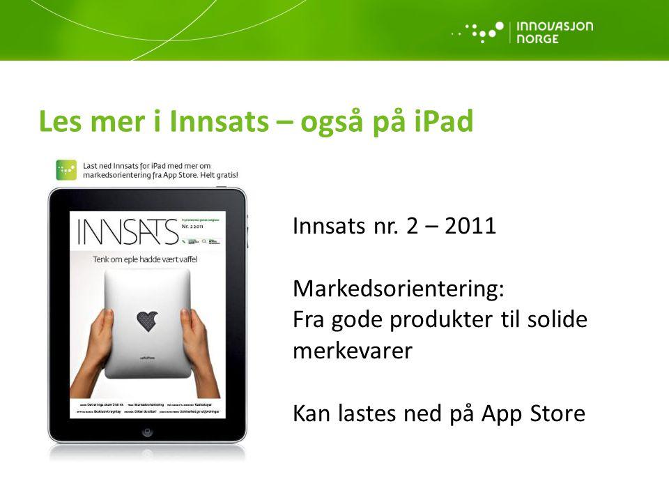 Les mer i Innsats – også på iPad Innsats nr. 2 – 2011 Markedsorientering: Fra gode produkter til solide merkevarer Kan lastes ned på App Store