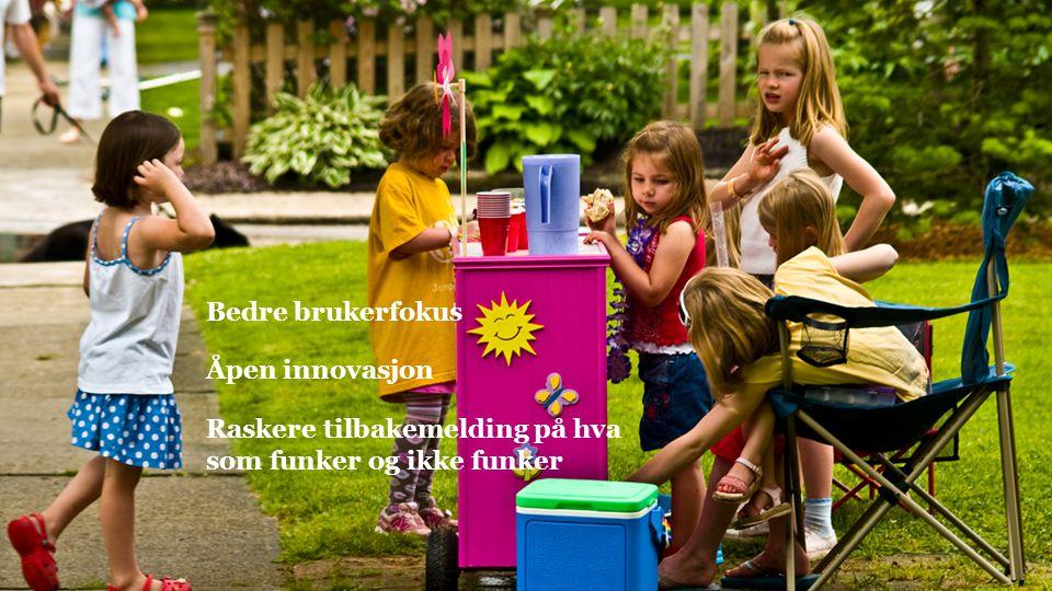 Bedre brukerfokus Åpen innovasjon Raskere tilbakemelding på hva som funker og ikke funker