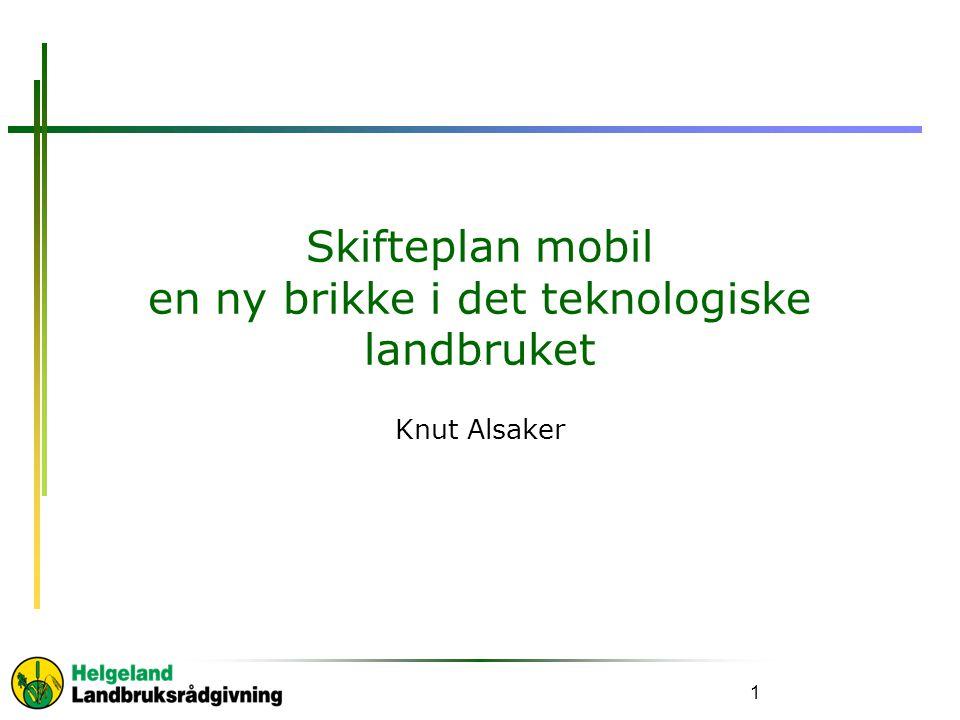 Skifteplan mobil en ny brikke i det teknologiske landbruket Knut Alsaker 1