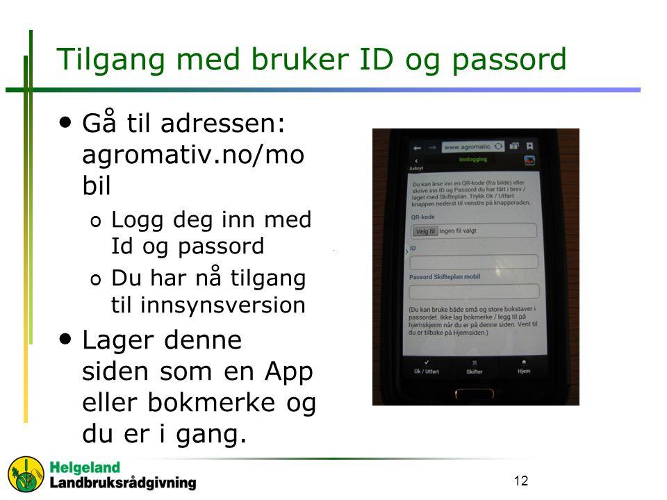 Tilgang med bruker ID og passord • Gå til adressen: agromativ.no/mo bil o Logg deg inn med Id og passord o Du har nå tilgang til innsynsversion • Lage
