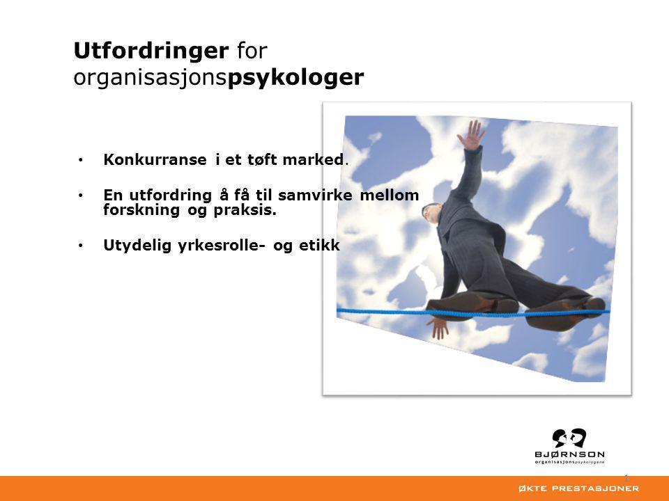 1 Utfordringer for organisasjonspsykologer • Konkurranse i et tøft marked.