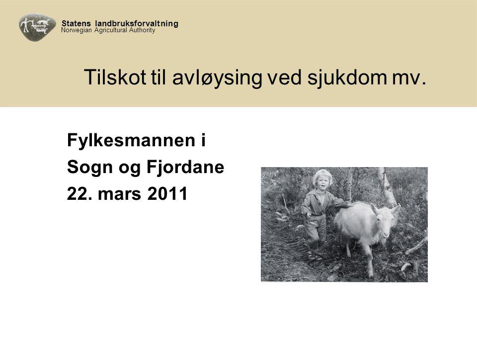 Statens landbruksforvaltning Norwegian Agricultural Authority Tilskot til avløysing ved sjukdom mv.