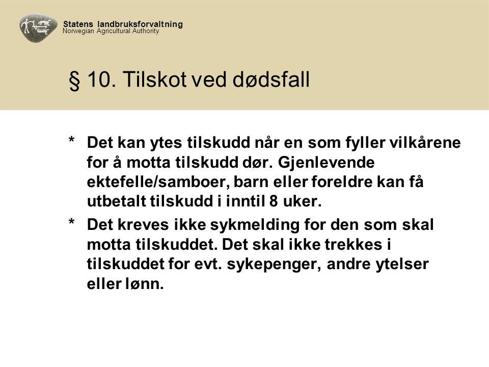 Statens landbruksforvaltning Norwegian Agricultural Authority § 10. Tilskot ved dødsfall *Det kan ytes tilskudd når en som fyller vilkårene for å mott