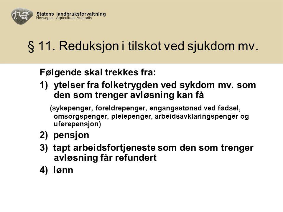 Statens landbruksforvaltning Norwegian Agricultural Authority § 11. Reduksjon i tilskot ved sjukdom mv. Følgende skal trekkes fra: 1)ytelser fra folke